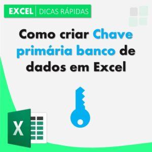 Como criar Chave primária banco de dados em Excel